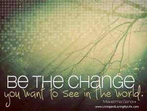 be-the-change-you-want-to-see-in-the-world